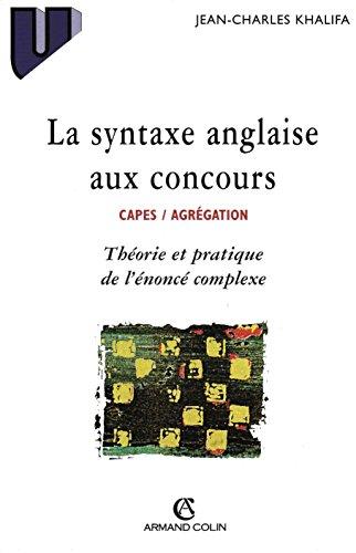La syntaxe anglaise aux concours. CAPES / AGRÉGATION: Théorie et pratique de l'énoncé complexe