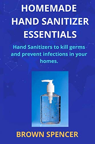 Homemade Hand Sanitizer Essentials: Hand sanitizers to kill germs and prevent infections in your homes.