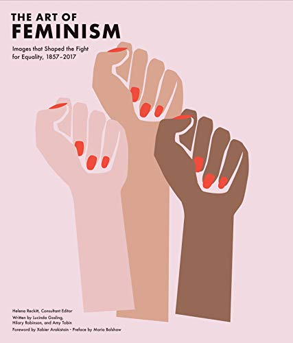 Image of Art of Feminism: Images that Shaped the Fight for Equality, 1857-2017 (Art History Books, Feminist Books, Photography Gifts for Women, Women in History Books)