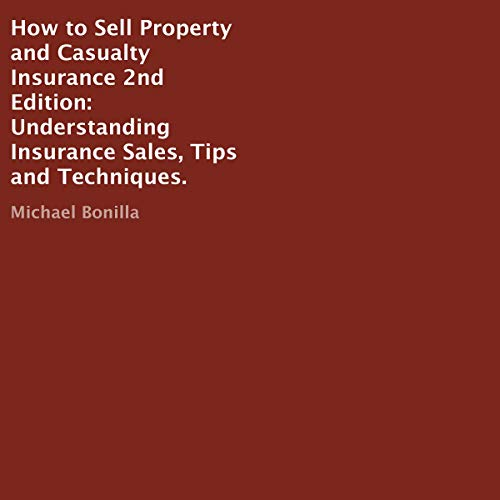How to Sell Property and Casualty Insurance 2nd Edition: Understanding Insurance Sales, Tips and Techniques                   By:                                                                                                                                 Michael Bonilla                               Narrated by:                                                                                                                                 Rich Brennan                      Length: 2 hrs and 41 mins     Not rated yet     Overall 0.0