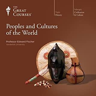 Peoples and Cultures of the World                   By:                                                                                                                                 Edward Fischer,                                                                                        The Great Courses                               Narrated by:                                                                                                                                 Edward Fischer                      Length: 12 hrs and 8 mins     159 ratings     Overall 4.4