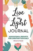 Live in Light Journal: Inspirational Prompts for Christian Teen Girls (Inspirational Devotional for Teen Girls)