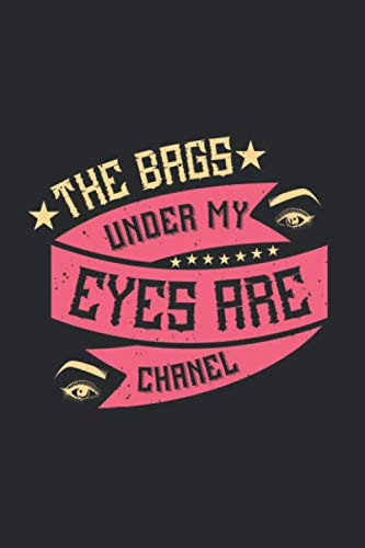 The Bags Under My Eyes Are Chanel: Makeup Lined Notebook, Diary, Track, Log & Journal - Cute Gift Idea for Boys Girls Teens Men Women