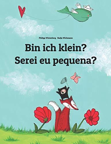 Bin ich klein? Serei eu pequena?: Kinderbuch Deutsch-Portugiesisch (Portugal) (zweisprachig/bilingua