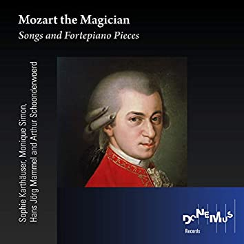Mozart the Magician; Songs and Fortepiano Pieces
