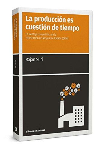 La producción es cuestión de tiempo: La ventaja competitiva de la Fabricación de Respuesta Rápida (QRM) (Manuales de gestión)