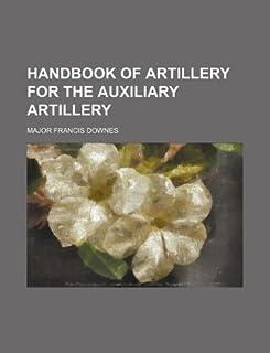 Handbook of Artillery for the Auxiliary Artillery