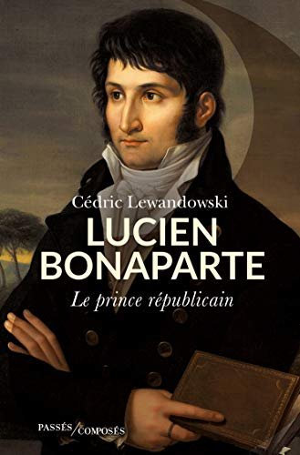 Lucien Bonaparte. Le prince républicain (BIOGRAPHIES) (French Edition)