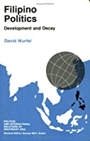 Filipino Politics: Development and Decay (Politics and International Relations of Southeast Asia)