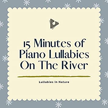 15 Minutes of Piano Lullabies On The River