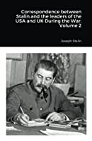 Correspondence between Stalin and the leaders of the USA and UK During the War: Volume 2