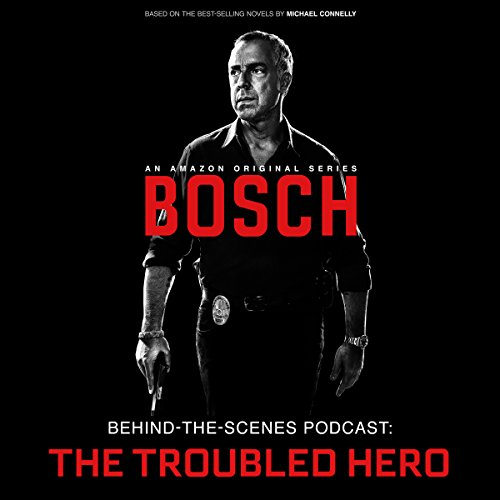 Bosch Behind-the-Scenes Podcast: The Troubled Hero audiobook cover art