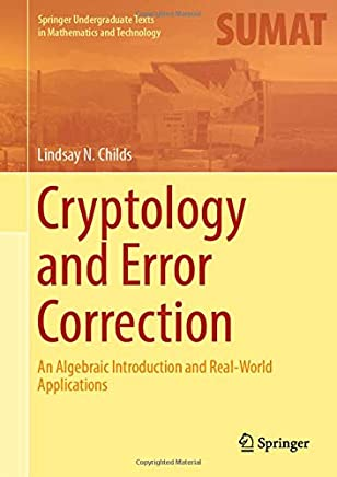 Cryptology and Error Correction: An Algebraic Introduction and Real-world Applications