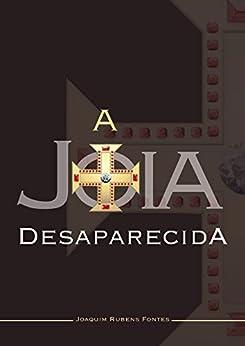 A joia desaparecida: Romance policial por [Joaquim Rubens Fontes, Murilo Martins]