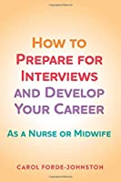 How to Prepare for Interviews and Develop your Career: As a nurse or midwife