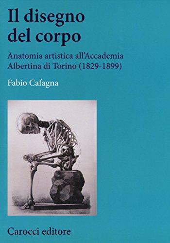 Il disegno del corpo. Anatomia artistica all'Accademia Albertina di Torino (1829-1899)