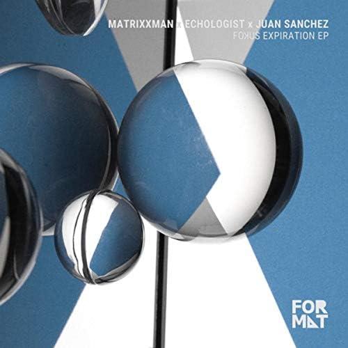 Matrixxman, Juan Sanchez & Echologist