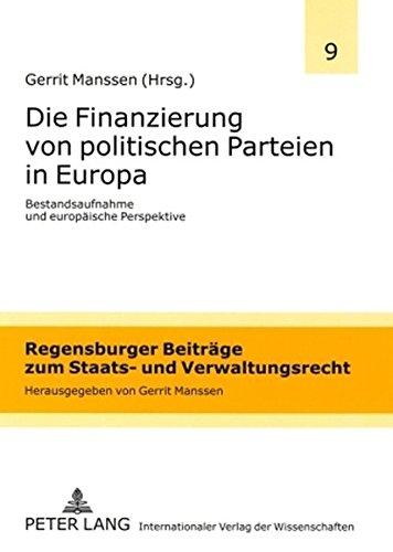Die Finanzierung von politischen Parteien in Europa: Bestandsaufnahme und europäische Perspektive (Regensburger Beiträge zum Staats- und Verwaltungsrecht, Band 9)