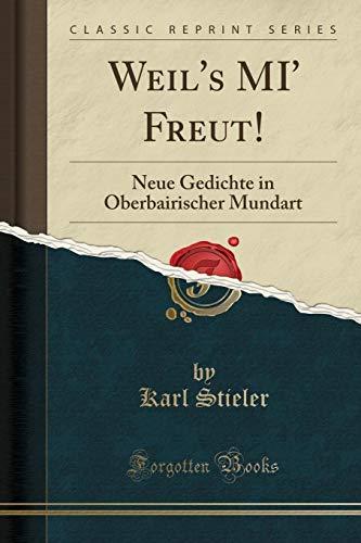 Weil's MI' Freut!: Neue Gedichte in Oberbairischer Mundart (Classic Reprint)