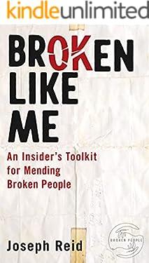 Broken Like Me: An Insider's Toolkit for Mending Broken People