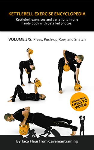 Kettlebell Exercise Encyclopedia VOL. 3: Kettlebell press, push-up, row, and snatch exercise variations (English Edition)