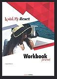 Watch Me Reset Workbook Personnel: Synthèse et exercices autour des 10 piliers de réussite basés sur la PNL