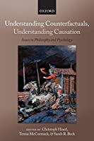 Understanding Counterfactuals, Understanding Causation: Issues in Philosophy and Psychology (Consciousness Ans Self-consciousness)