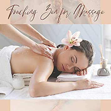 Touching Zen for Massage - Best Soft Healing & Wellness, Serenity Spa Music for Relaxation Meditation, Sound Therapy