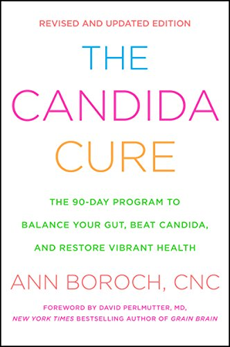 The Candida Cure: The 90-Day Program to Balance Your Gut, Beat Candida, and Restore Vibrant Health (English Edition)
