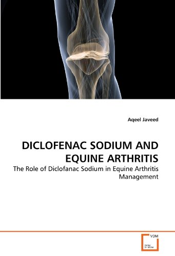 DICLOFENAC SODIUM AND EQUINE ARTHRITIS: The Role of Diclofanac Sodium in Equine Arthritis Management