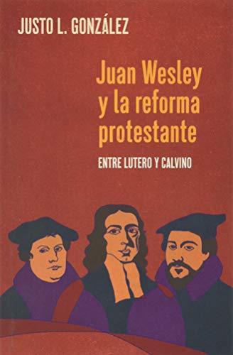 Juan Wesley y la Reforma Protestante: Entre Lutero y Calvino