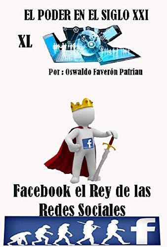 Facebook, el Rey de las Redes Sociales (El Poder en el Siglo XXI nº 40) (Spanish Edition)