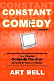Constant Comedy: How I Started Comedy Central and Lost My Sense of Humor