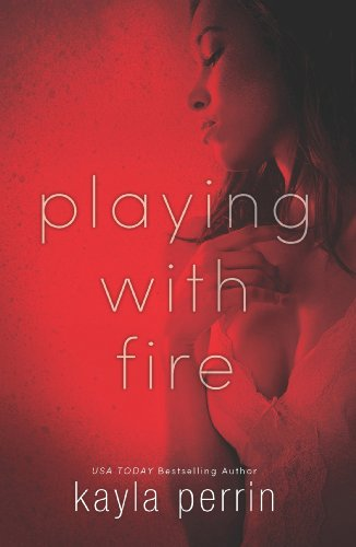 Playing With Fire by [Kayla Perrin]