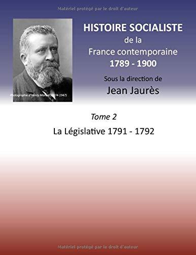 Histoire socialiste de la Franc contemporaine 1789-1900: Tome 2 La Législative 1791-1792