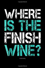 Where Is The Finish Wine? LUMOWELL: Funny Running s Where Is The Finish Wine Journal/Notebook Blank Lined Ruled 6x9 100 Pages