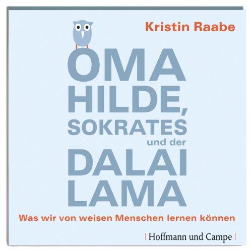 Oma Hilde, Sokrates und der Dalai Lama. Was wir von weisen Menschen lernen können Titelbild