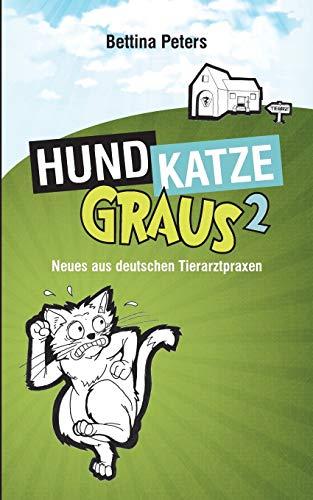 Hund, Katze, Graus 2: Neues aus deutschen Tierarztpraxen