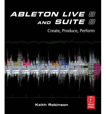 [ ABLETON LIVE 8 AND SUITE 8 CREATE, PRODUCE, PERFORM BY SINGLETARY, HUSTON](AUTHOR)PAPERBACK