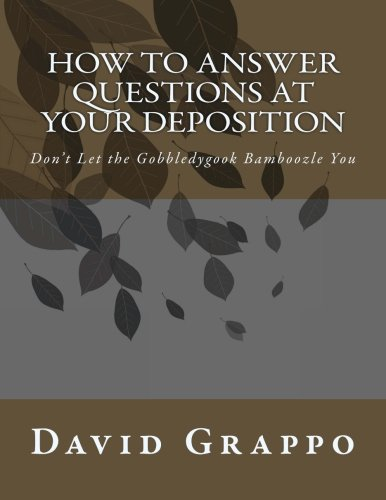 Compare Textbook Prices for How to Answer Questions at Your Deposition: Don't Let the Gobbledygook Bamboozle You  ISBN 9781482616118 by Grappo, David