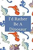 I d Rather Be A Dinosaur: Wide Ruled Dinosaur Notebook For Kids, Ideal Dinosaur Gift For A Child, Perfect Addition For A Dinosaur Giftbag