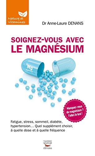 Soignez-vous avec le magnésium (Nature & vitamines) (French Edition)