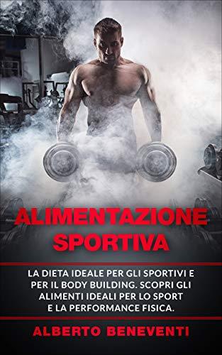 ALIMENTAZIONE SPORTIVA: La dieta ideale per gli sportivi e per il body building. Scopri gli alimenti ideali per lo sport e la performance fisica.