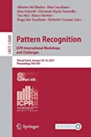 Pattern Recognition. ICPR International Workshops and Challenges: Virtual Event, January 10-15, 2021, Proceedings, Part VIII (Lecture Notes in Computer Science, 12668)