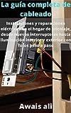 La guía completa de cableado: instalaciones y reparaciones eléctricas de bricolaje para el hogar, desde nuevos interruptores hasta iluminación interior y exterior con fotos paso a paso