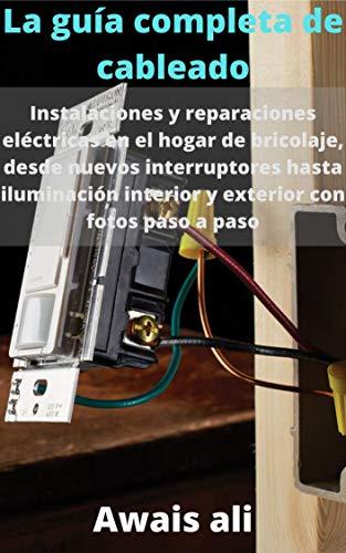La guía completa de cableado: instalaciones y reparaciones eléctricas de bricolaje para...