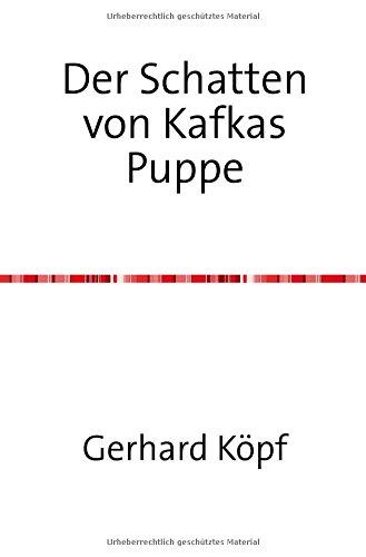 Der Schatten von Kafkas Puppe: Ein Feuilleton