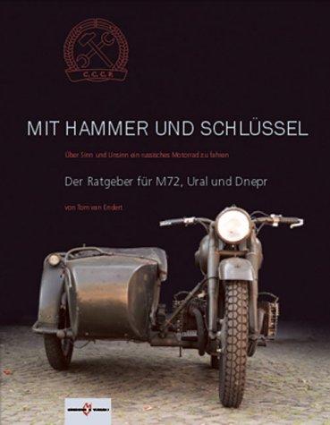 Mit Hammer und Schlüssel: Über Sinn und Unsinn ein russisches Motorrad zu fahren. Der Ratgeber für Ural und Dnepr