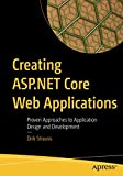 Creating ASP.NET Core Web Applications: Proven Approaches to Application Design and Development