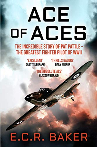 Ace of Aces: The Incredible Story of Pat Pattle - the Greatest...